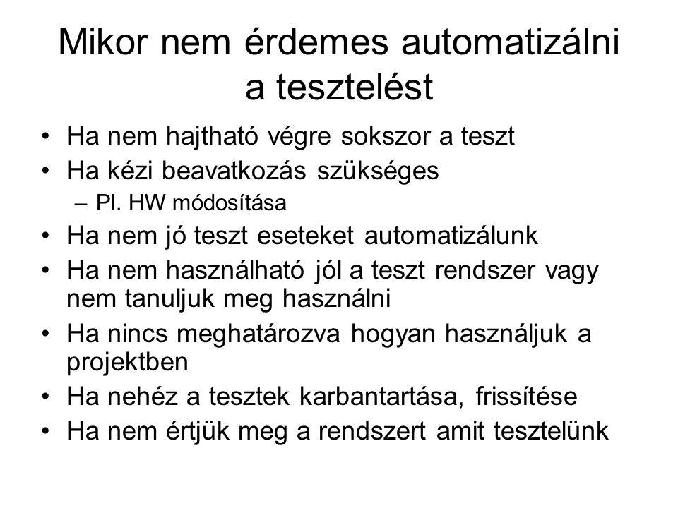 Mikor nem érdemes automatizálni a tesztelést Ha nem hajtható végre sokszor a teszt Ha kézi beavatkozás szükséges –Pl.