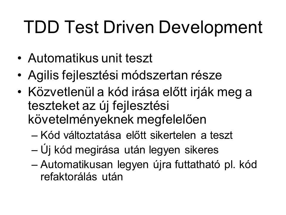 TDD Test Driven Development Automatikus unit teszt Agilis fejlesztési módszertan része Közvetlenül a kód irása előtt irják meg a teszteket az új fejlesztési követelményeknek megfelelően –Kód változtatása előtt sikertelen a teszt –Új kód megirása után legyen sikeres –Automatikusan legyen újra futtatható pl.