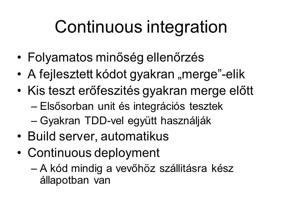 """Continuous integration Folyamatos minőség ellenőrzés A fejlesztett kódot gyakran """"merge -elik Kis teszt erőfeszités gyakran merge előtt –Elsősorban unit és integrációs tesztek –Gyakran TDD-vel együtt használják Build server, automatikus Continuous deployment –A kód mindig a vevőhöz szállitásra kész állapotban van"""