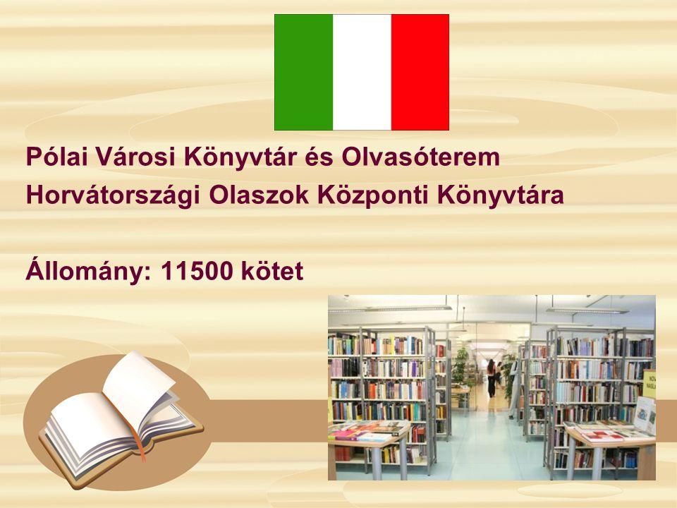 Pólai Városi Könyvtár és Olvasóterem Horvátországi Olaszok Központi Könyvtára Állomány: 11500 kötet