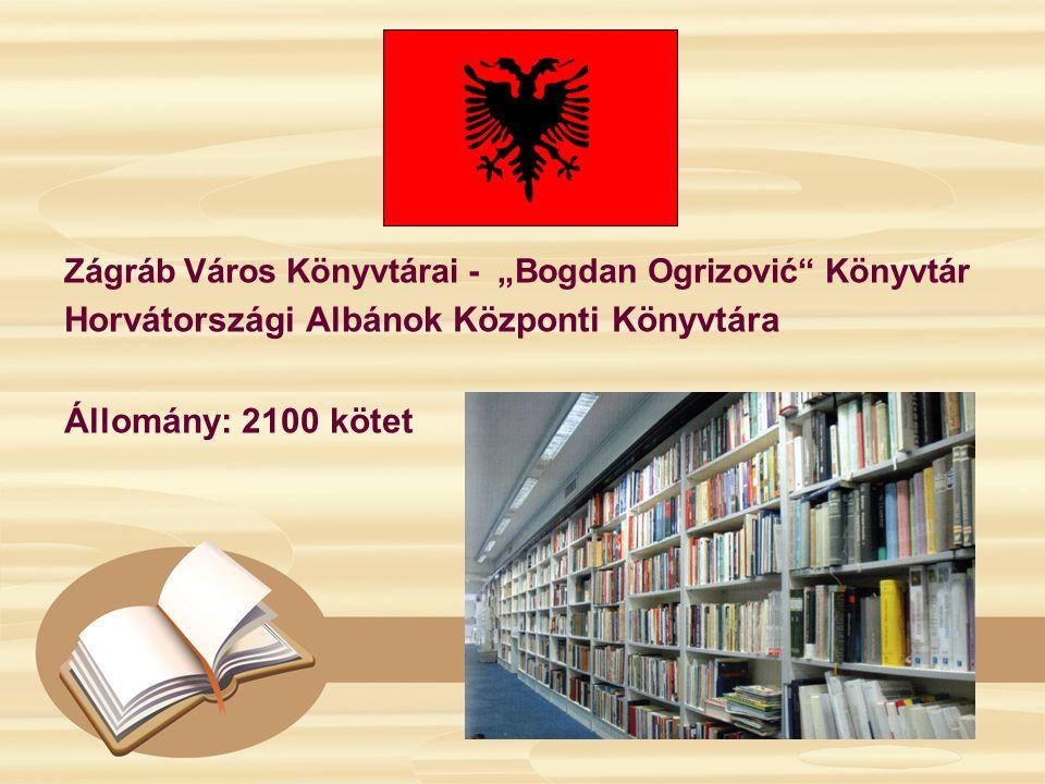"""Zágráb Város Könyvtárai - """"Bogdan Ogrizović"""" Könyvtár Horvátországi Albánok Központi Könyvtára Állomány: 2100 kötet"""