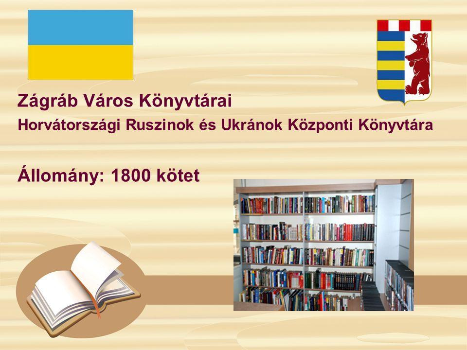 Zágráb Város Könyvtárai Horvátországi Ruszinok és Ukránok Központi Könyvtára Állomány: 1800 kötet