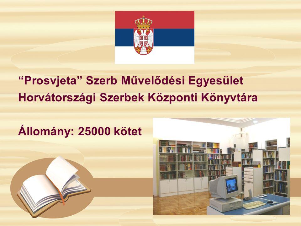 """""""Prosvjeta"""" Szerb Művelődési Egyesület Horvátországi Szerbek Központi Könyvtára Állomány: 25000 kötet"""