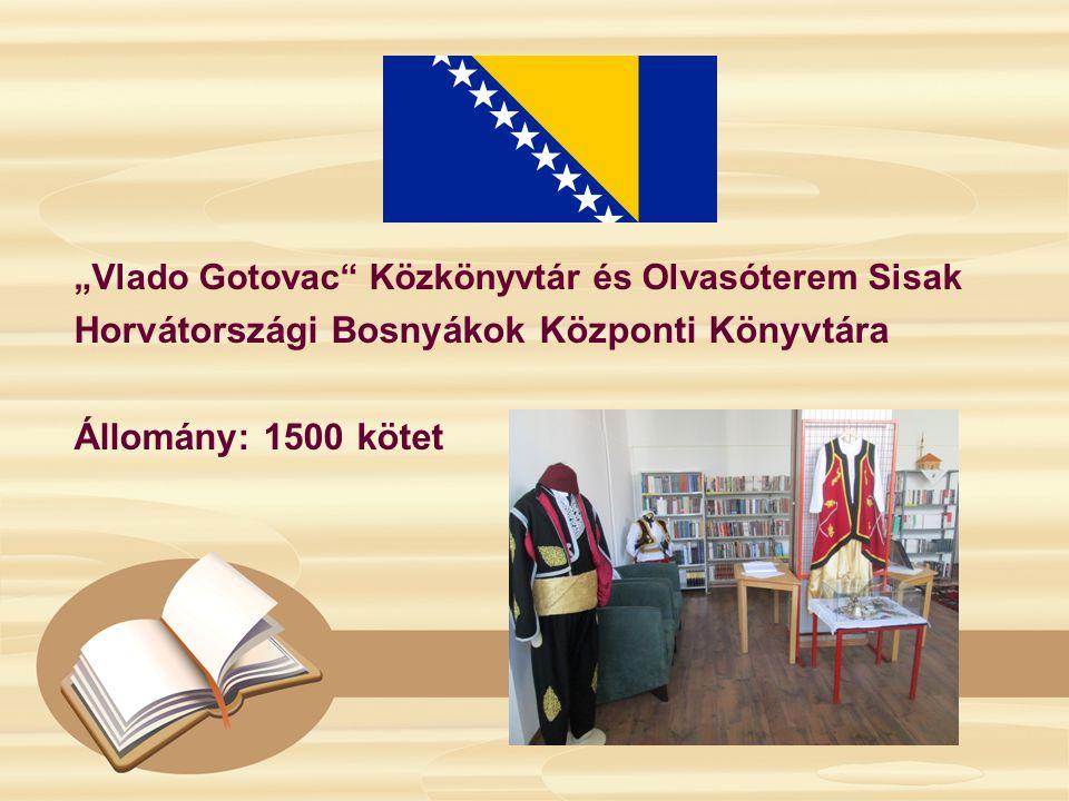 """""""Vlado Gotovac"""" Közkönyvtár és Olvasóterem Sisak Horvátországi Bosnyákok Központi Könyvtára Állomány: 1500 kötet"""
