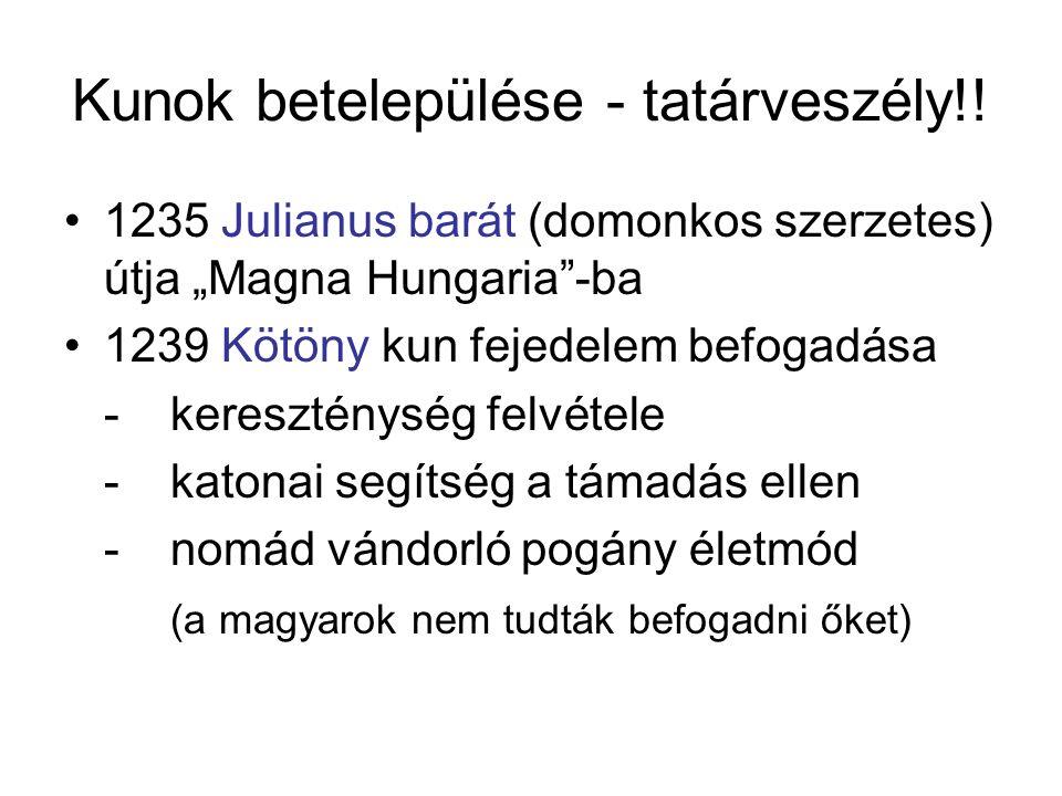 """Kunok betelepülése - tatárveszély!! 1235 Julianus barát (domonkos szerzetes) útja """"Magna Hungaria""""-ba 1239 Kötöny kun fejedelem befogadása -keresztény"""