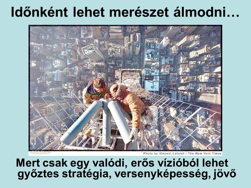 Időnként lehet merészet álmodni… Mert csak egy valódi, erős vízióból lehet győztes stratégia, versenyképesség, jövő