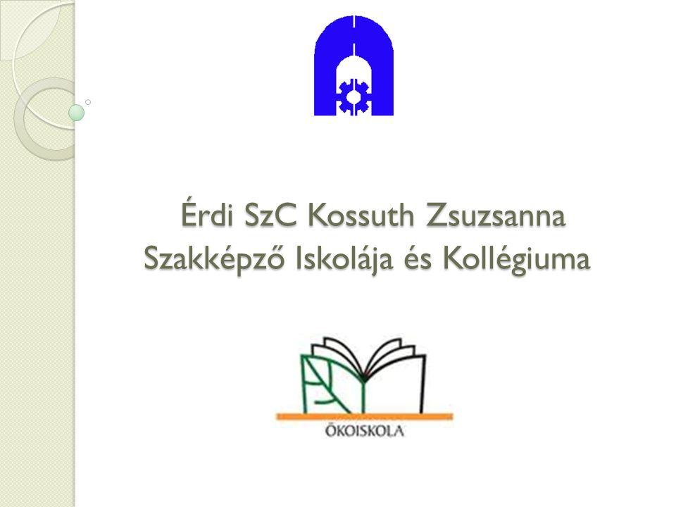 Érdi SzC Kossuth Zsuzsanna Szakképző Iskolája és Kollégiuma Érdi SzC Kossuth Zsuzsanna Szakképző Iskolája és Kollégiuma