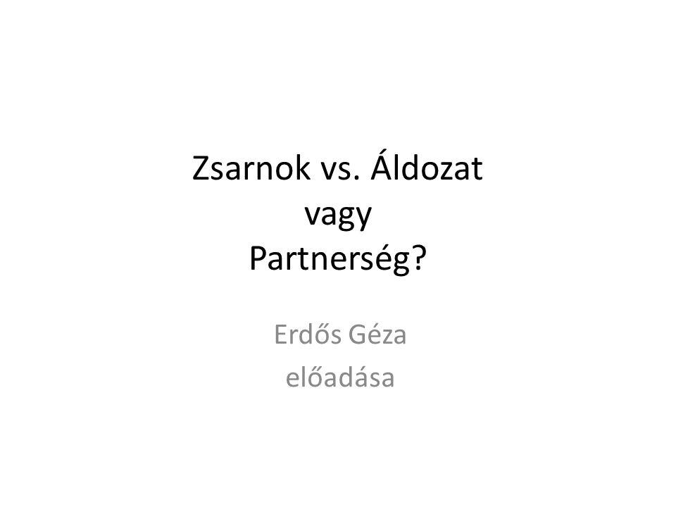 Zsarnok vs. Áldozat vagy Partnerség? Erdős Géza előadása
