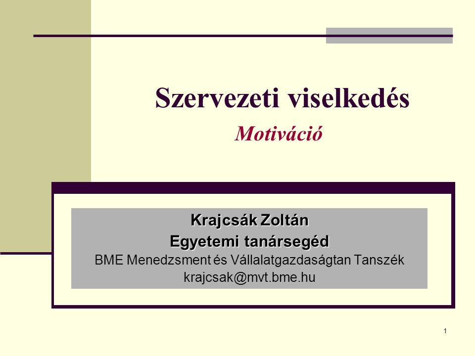 1 Szervezeti viselkedés Motiváció Krajcsák Zoltán Egyetemi tanársegéd BME Menedzsment és Vállalatgazdaságtan Tanszék krajcsak@mvt.bme.hu