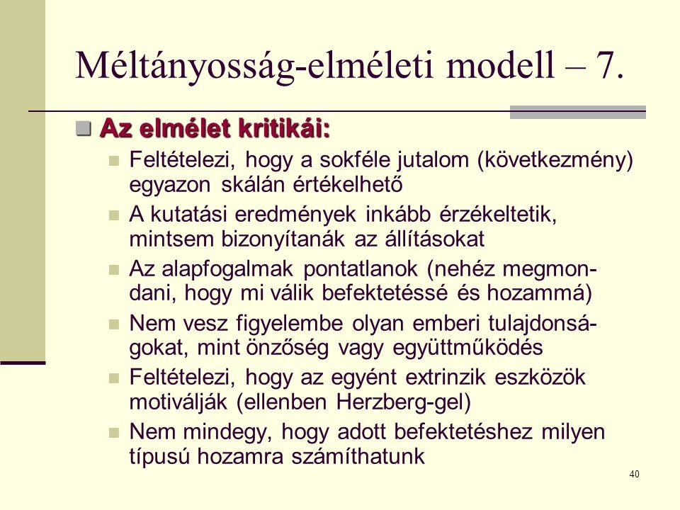 40 Méltányosság-elméleti modell – 7. Az elmélet kritikái: Az elmélet kritikái: Feltételezi, hogy a sokféle jutalom (következmény) egyazon skálán érték