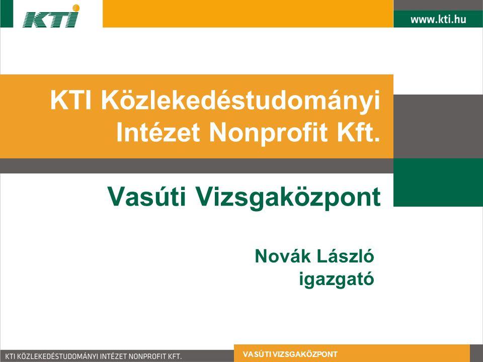 VASÚTI VIZSGAKÖZPONT Jogszabályi háttér A Vasúti Vizsgaközpont kijelöléséről szóló 338/2010.