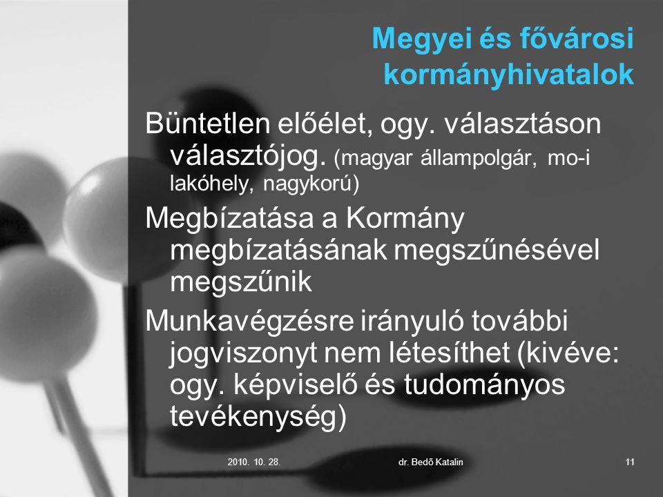 2010. 10. 28.dr. Bedő Katalin11 Megyei és fővárosi kormányhivatalok Büntetlen előélet, ogy.