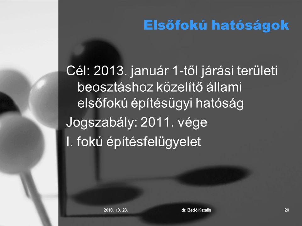 2010. 10. 28.dr. Bedő Katalin20 Elsőfokú hatóságok Cél: 2013.