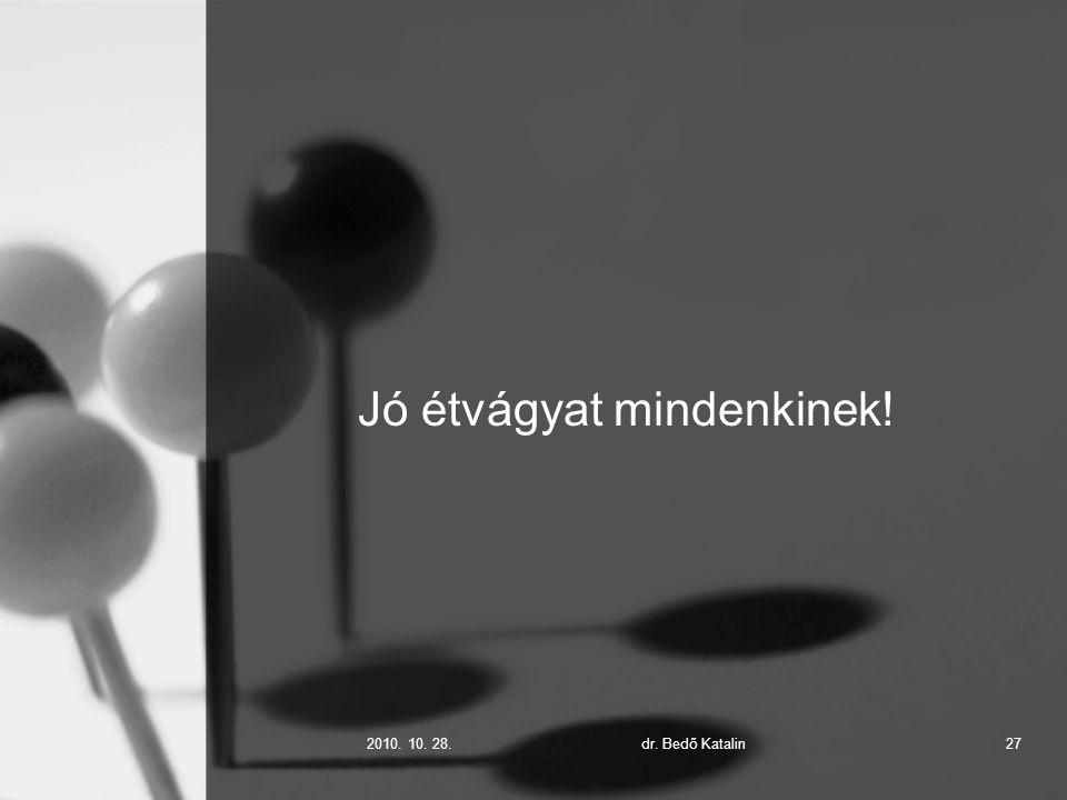 2010. 10. 28.dr. Bedő Katalin27 Jó étvágyat mindenkinek!