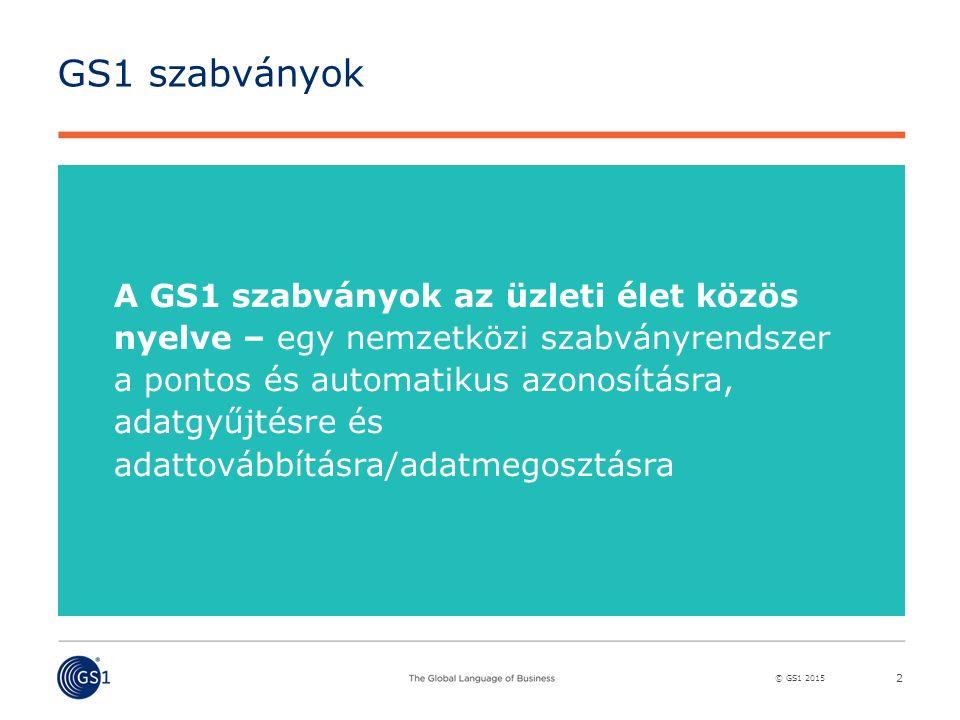 © GS1 2015 GS1 szabványok 2 A GS1 szabványok az üzleti élet közös nyelve – egy nemzetközi szabványrendszer a pontos és automatikus azonosításra, adatg