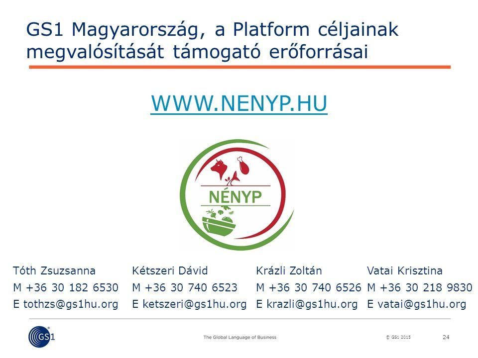 © GS1 2015 24 Vatai Krisztina M +36 30 218 9830 E vatai@gs1hu.org GS1 Magyarország, a Platform céljainak megvalósítását támogató erőforrásai Kétszeri Dávid M +36 30 740 6523 E ketszeri@gs1hu.org Krázli Zoltán M +36 30 740 6526 E krazli@gs1hu.org Tóth Zsuzsanna M +36 30 182 6530 E tothzs@gs1hu.org WWW.NENYP.HU