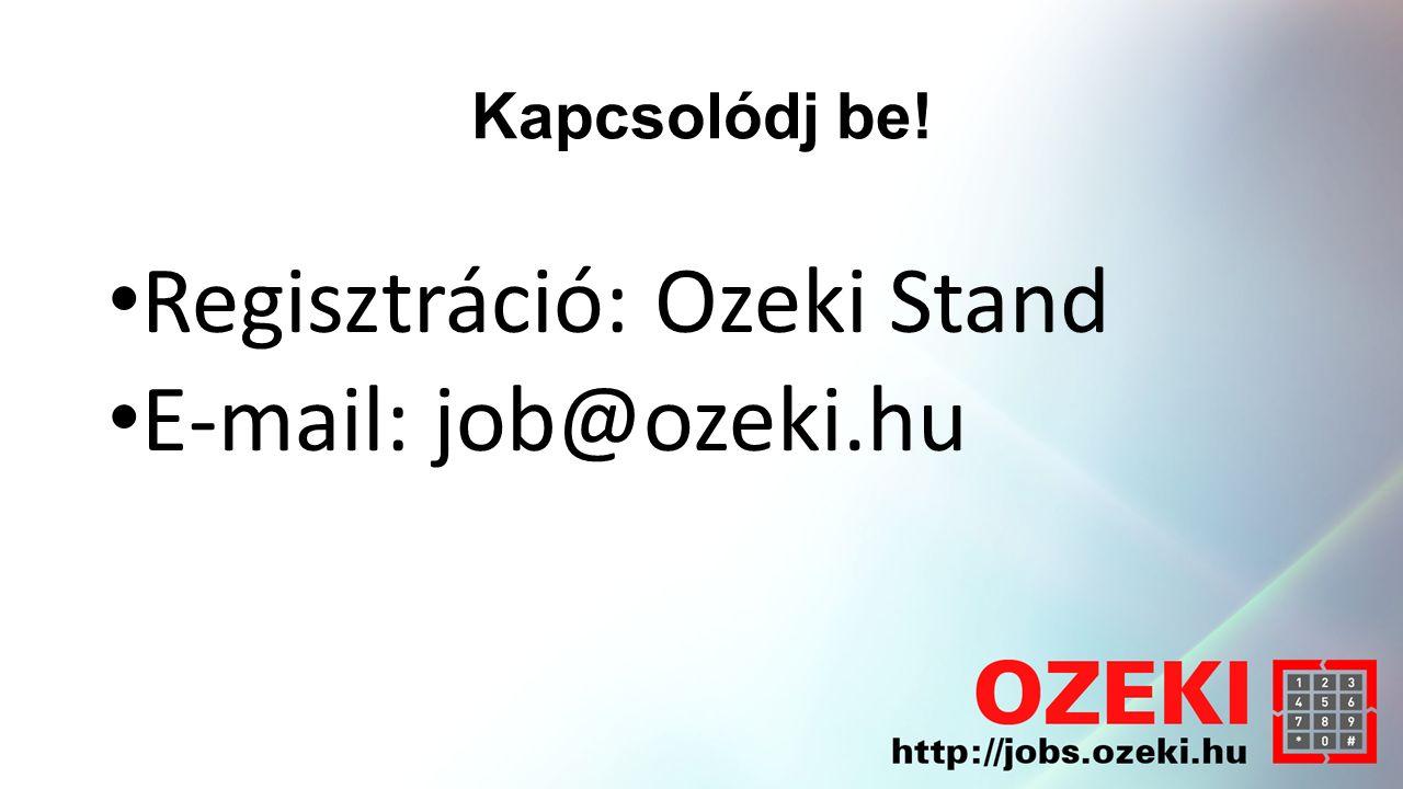Kapcsolódj be! Regisztráció: Ozeki Stand E-mail: job@ozeki.hu