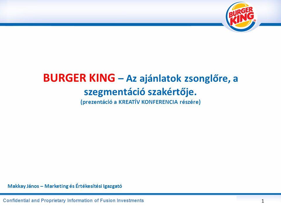 CONFIDENTIAL AND PROPRIETARY INFORMATION OF BURGER KING CORPORATION 1 BURGER KING – Az ajánlatok zsonglőre, a szegmentáció szakértője.