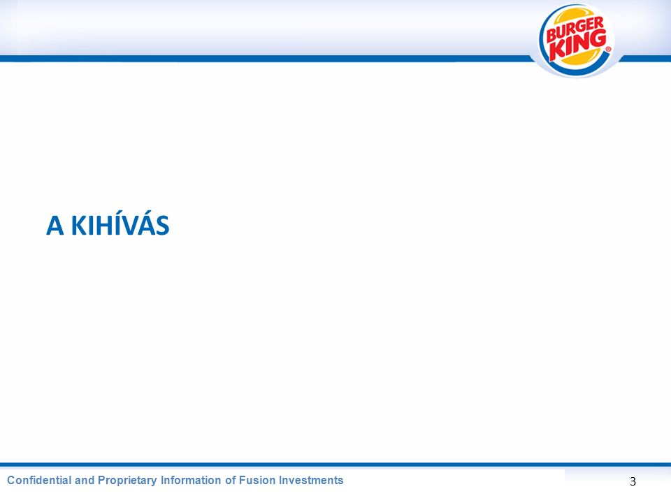 CONFIDENTIAL AND PROPRIETARY INFORMATION OF BURGER KING CORPORATION Burger King értékesítés 4 Confidential and Proprietary Information of Fusion Investments