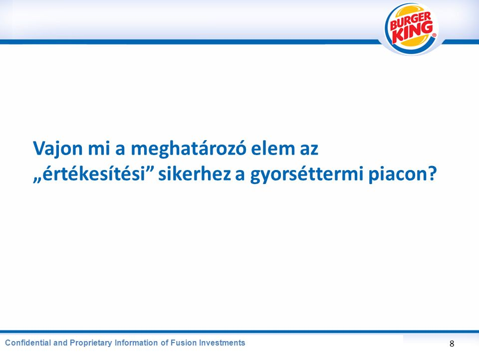 CONFIDENTIAL AND PROPRIETARY INFORMATION OF BURGER KING CORPORATION NAPI platform, kupon ajánlatok 19 Confidential and Proprietary Information of Fusion Investments