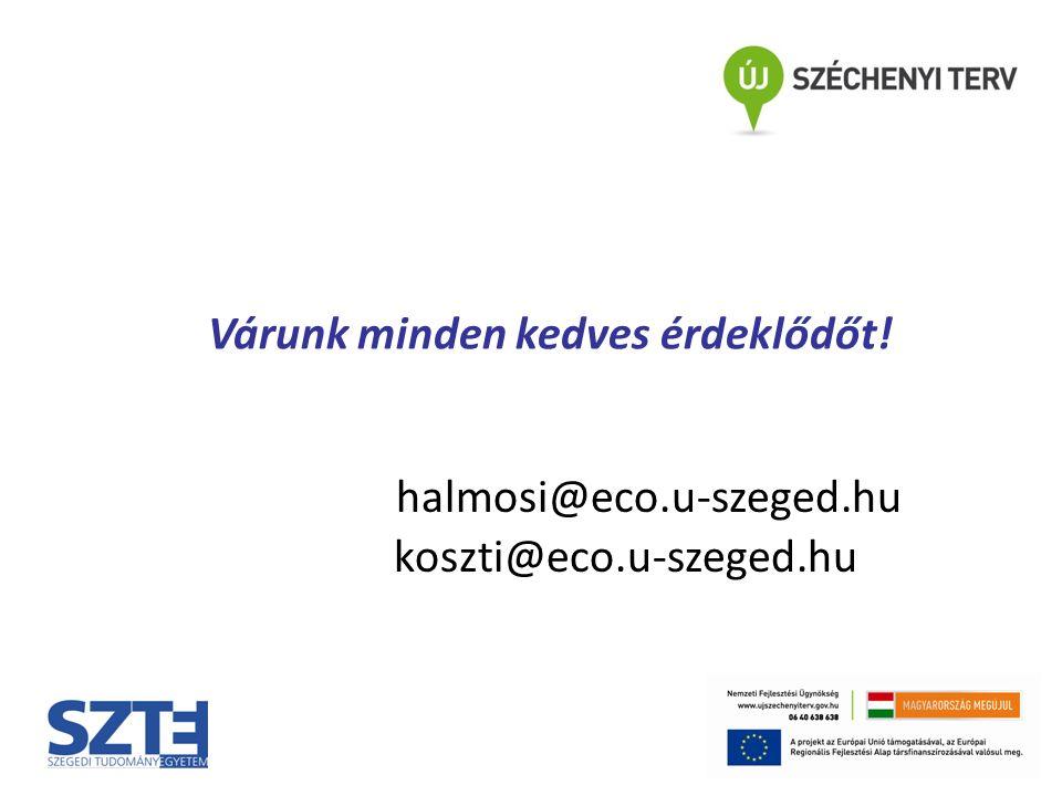 Várunk minden kedves érdeklődőt! halmosi@eco.u-szeged.hu koszti@eco.u-szeged.hu