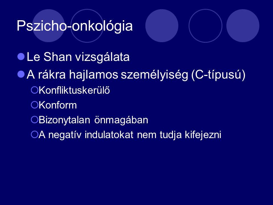 Pszicho-onkológia Le Shan vizsgálata A rákra hajlamos személyiség (C-típusú)  Konfliktuskerülő  Konform  Bizonytalan önmagában  A negatív indulatokat nem tudja kifejezni