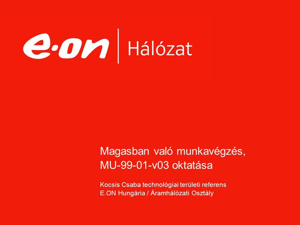Magasban való munkavégzés, MU-99-01-v03 oktatása Kocsis Csaba technológiai területi referens E.ON Hungária / Áramhálózati Osztály