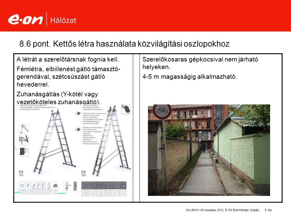 8.6 pont. Kettős létra használata közvilágítási oszlopokhoz A létrát a szerelőtársnak fognia kell. Fémlétra, elbillenést gátló támasztó- gerendával, s