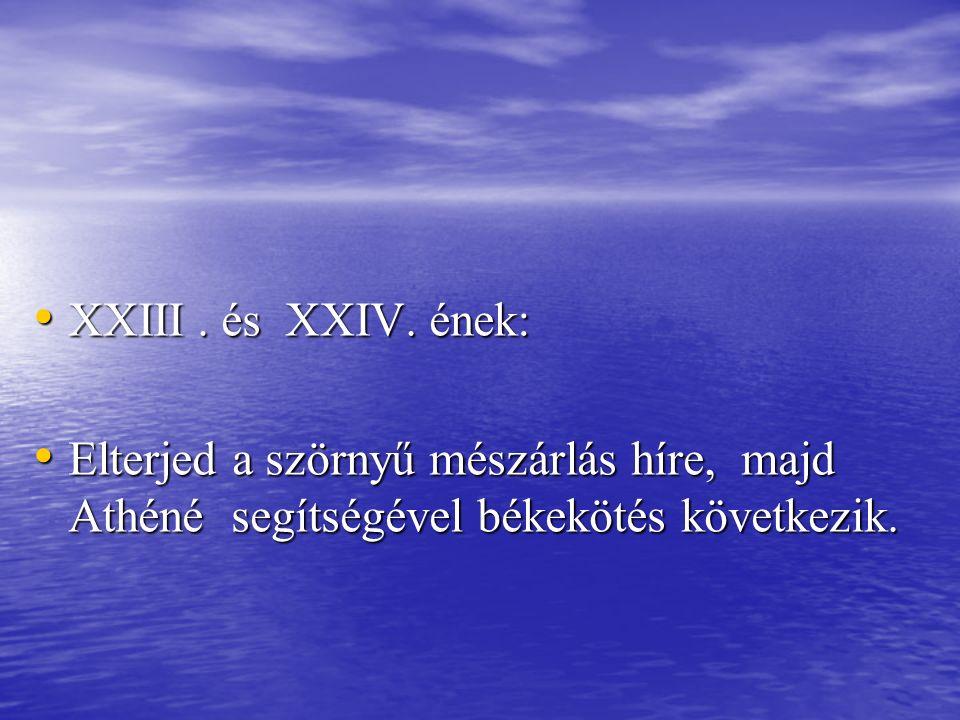 XXIII. és XXIV. ének: XXIII. és XXIV. ének: Elterjed a szörnyű mészárlás híre, majd Athéné segítségével békekötés következik. Elterjed a szörnyű mészá
