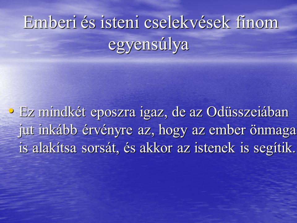 Emberi és isteni cselekvések finom egyensúlya Emberi és isteni cselekvések finom egyensúlya Ez mindkét eposzra igaz, de az Odüsszeiában jut inkább érv