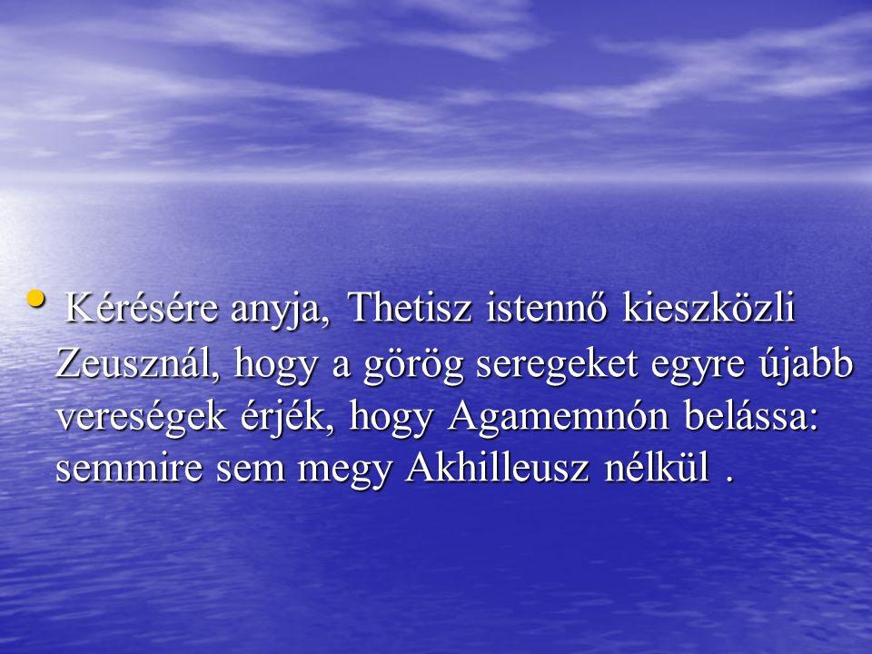 Kérésére anyja, Thetisz istennő kieszközli Zeusznál, hogy a görög seregeket egyre újabb vereségek érjék, hogy Agamemnón belássa: semmire sem megy Akhi