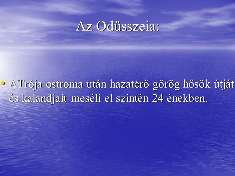 Az Odüsszeia: ATrója ostroma után hazatérő görög hősök útját és kalandjait meséli el szintén 24 énekben. ATrója ostroma után hazatérő görög hősök útjá