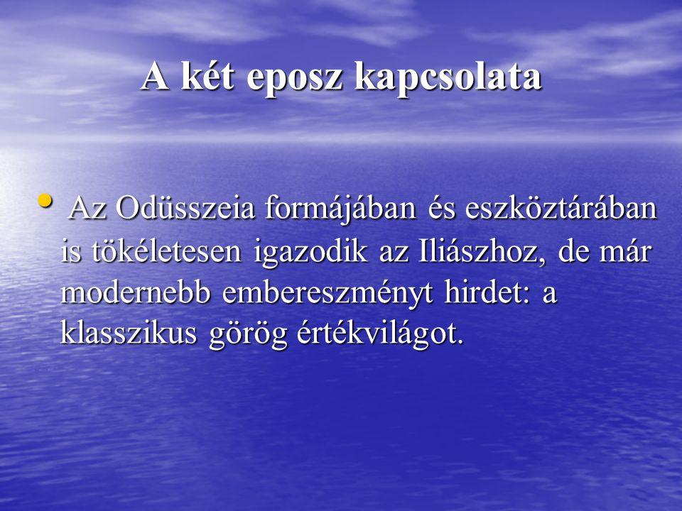 A két eposz kapcsolata Az Odüsszeia formájában és eszköztárában is tökéletesen igazodik az Iliászhoz, de már modernebb embereszményt hirdet: a klasszikus görög értékvilágot.