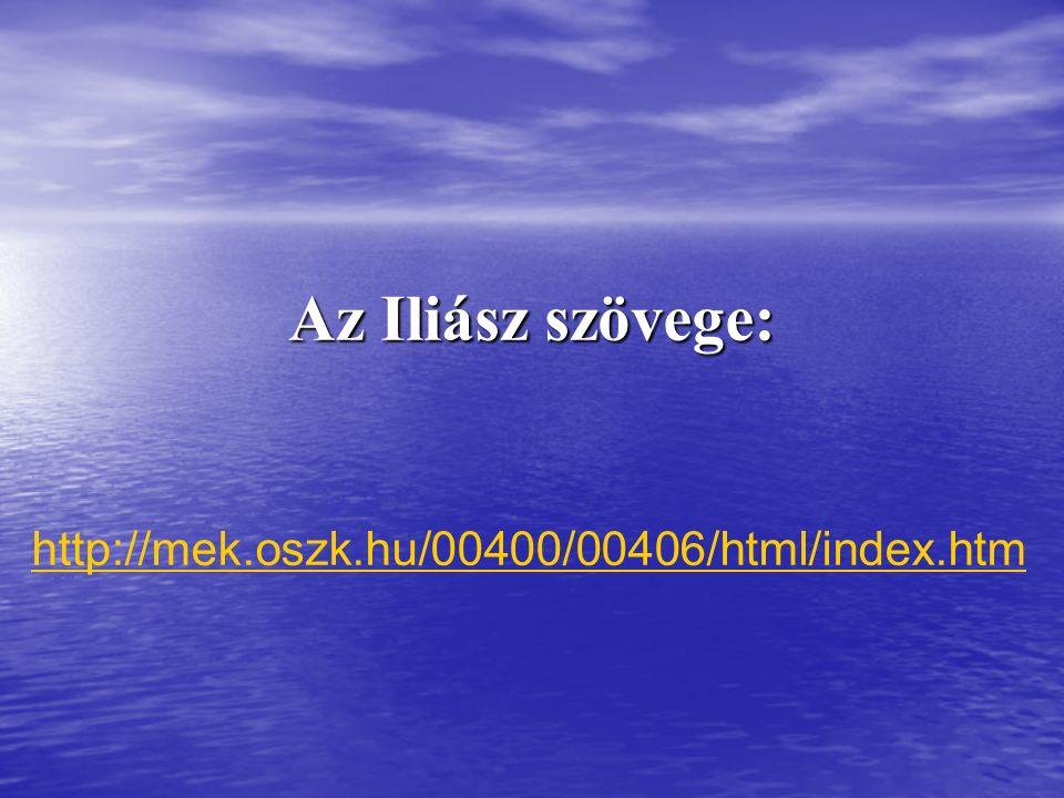 Az Iliász szövege: http://mek.oszk.hu/00400/00406/html/index.htm