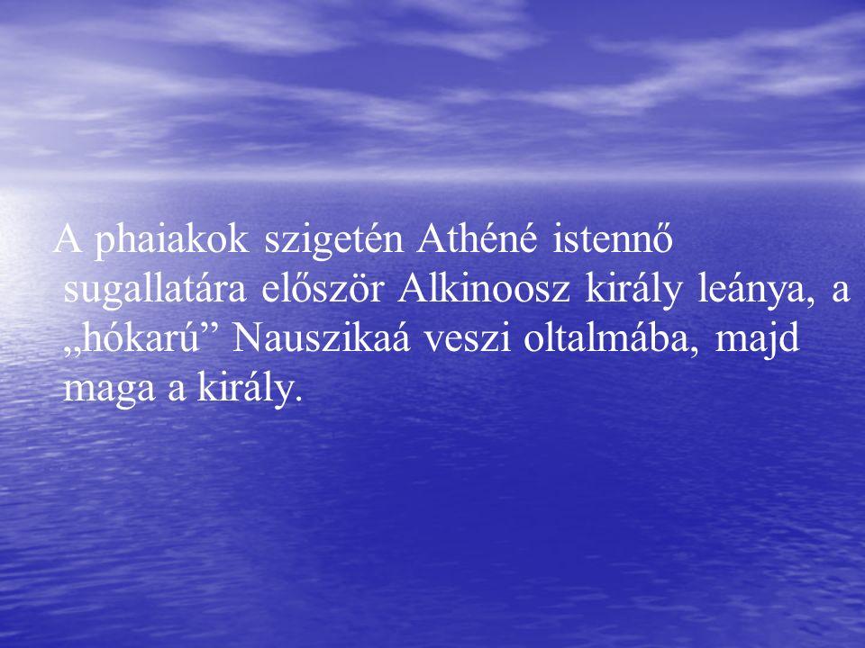 """A phaiakok szigetén Athéné istennő sugallatára először Alkinoosz király leánya, a """"hókarú"""" Nauszikaá veszi oltalmába, majd maga a király."""