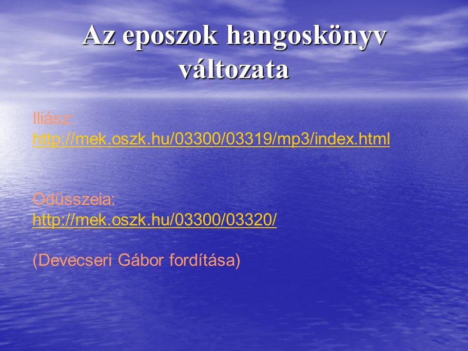 Iliász: http://mek.oszk.hu/03300/03319/mp3/index.html Odüsszeia: http://mek.oszk.hu/03300/03320/ (Devecseri Gábor fordítása) Az eposzok hangoskönyv változata