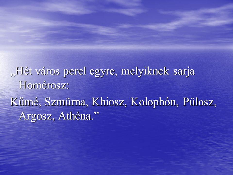 """""""Hét város perel egyre, melyiknek sarja Homérosz: Kűmé, Szmürna, Khiosz, Kolophón, Pülosz, Argosz, Athéna."""