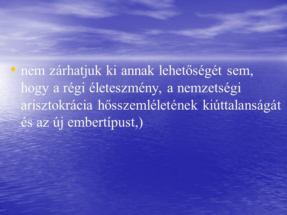 nem zárhatjuk ki annak lehetőségét sem, hogy a régi életeszmény, a nemzetségi arisztokrácia hősszemléletének kiúttalanságát és az új embertípust,)
