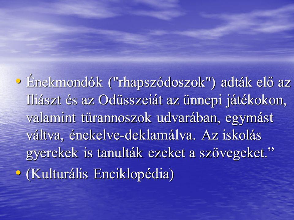 Énekmondók ( rhapszódoszok ) adták elő az Iliászt és az Odüsszeiát az ünnepi játékokon, valamint türannoszok udvarában, egymást váltva, énekelve-deklamálva.