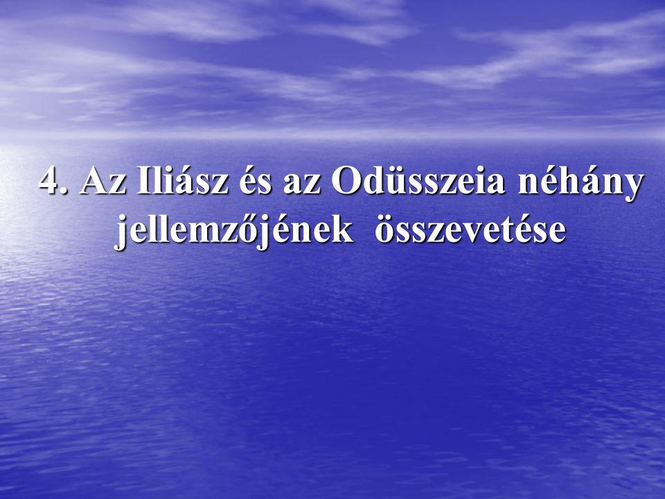 4. Az Iliász és az Odüsszeia néhány jellemzőjének összevetése