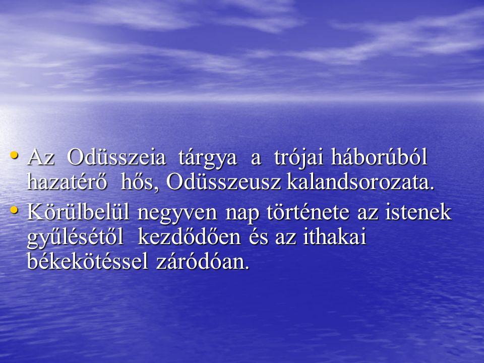 Az Odüsszeia tárgya a trójai háborúból hazatérő hős, Odüsszeusz kalandsorozata. Az Odüsszeia tárgya a trójai háborúból hazatérő hős, Odüsszeusz kaland