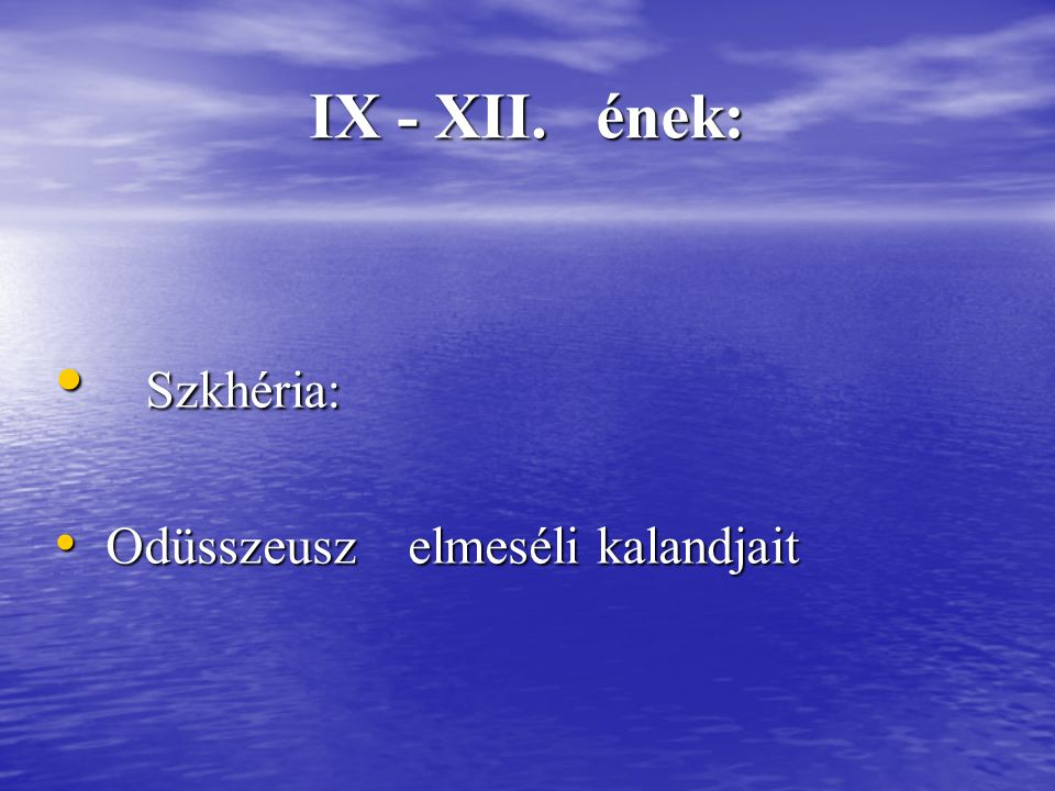 IX - XII. ének: Szkhéria: Szkhéria: Odüsszeusz elmeséli kalandjait Odüsszeusz elmeséli kalandjait