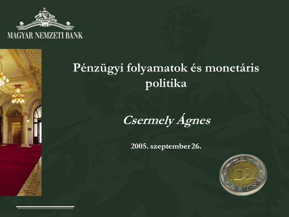 Pénzügyi folyamatok és monetáris politika Csermely Ágnes 2005. szeptember 26.