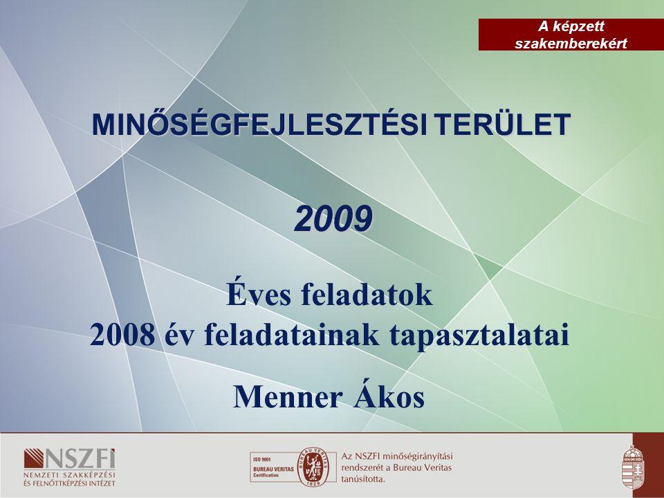 A képzett szakemberekért MINŐSÉGFEJLESZTÉSI TERÜLET 2009 Éves feladatok 2008 év feladatainak tapasztalatai Menner Ákos