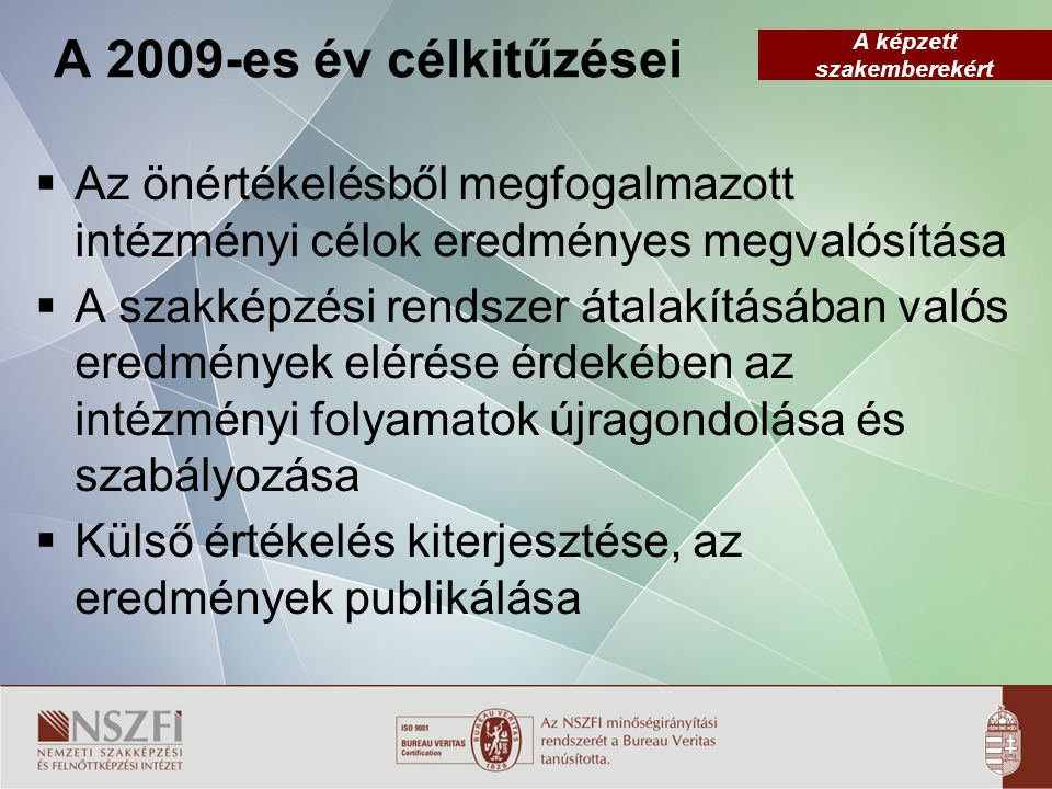 A képzett szakemberekért A 2009-es év célkitűzései  Az önértékelésből megfogalmazott intézményi célok eredményes megvalósítása  A szakképzési rendsz