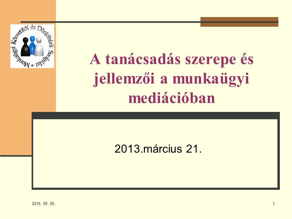 2016. 09. 26. 1 A tanácsadás szerepe és jellemzői a munkaügyi mediációban 2013.március 21.