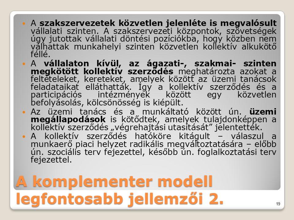 A komplementer modell legfontosabb jellemzői 2. A szakszervezetek közvetlen jelenléte is megvalósult vállalati szinten. A szakszervezeti központok, sz