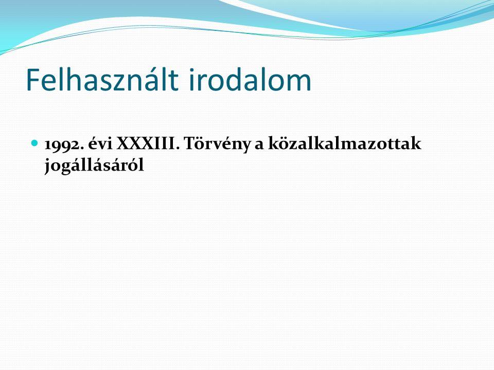 Felhasznált irodalom 1992. évi XXXIII. Törvény a közalkalmazottak jogállásáról