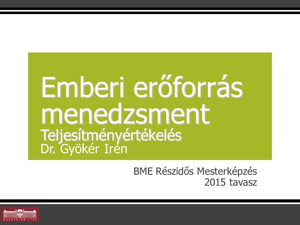 BME Részidős Mesterképzés 2015 tavasz Emberi erőforrás menedzsment Teljesítményértékelés Emberi erőforrás menedzsment Teljesítményértékelés Dr.