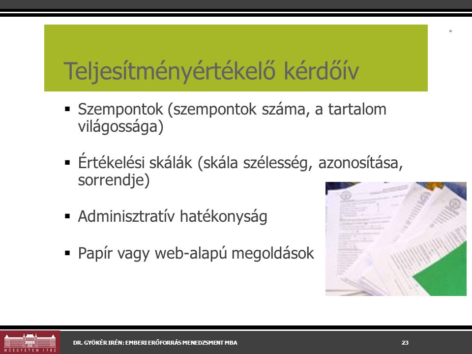 Teljesítményértékelő kérdőív  Szempontok (szempontok száma, a tartalom világossága)  Értékelési skálák (skála szélesség, azonosítása, sorrendje)  Adminisztratív hatékonyság  Papír vagy web-alapú megoldások DR.